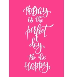 Today Perfect Day to be Happy typography vector image