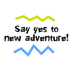 say yes to new adventure motivation quote vector image