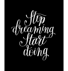 Stop dreaming start doing hand lettering positive vector