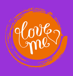 Hand lettering love me on grunge brush background vector