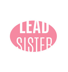lead sistertypography slogan for t-shirts vector image