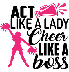 Act like a lady cheer like a boss on white vector