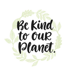 Be kind to our planet poster vector