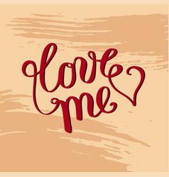 Hand lettering love me on grunge brush background vector