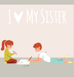 love my sister - card with brother and sister vector image