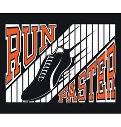 Run Faster T-shirt Typography Graphics vector image vector image