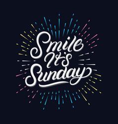 smile its sunday hand written lettering vector image