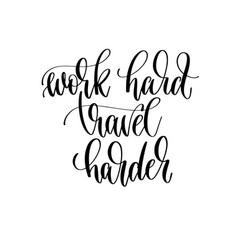 work hard travel harder - travel lettering vector image