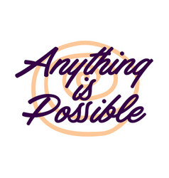 Anything is possible hand drawn typography poster vector