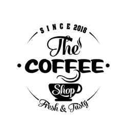 the coffee shop fresh tasty since 2018 white bac vector image