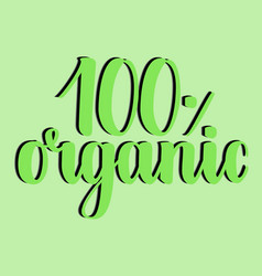 100 percent organic label handwritten calligraphy vector image vector image