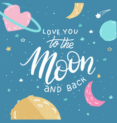 i love you to moon and back awesome romantic vector image