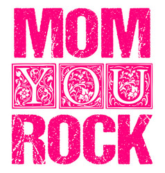mom you rock typographic design for gift cards vector image