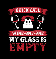 Quick call wine one one my glass is empty vector