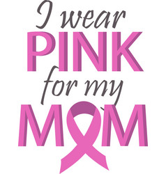 I wear pink for my mom on white background vector