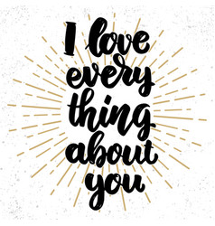 I love everything about you lettering phrase on vector