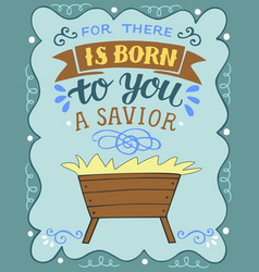 Hand lettering for there is born to you a savior vector