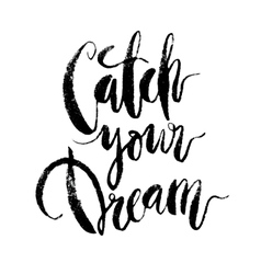 Inspirational quote Catch Your Dream vector image