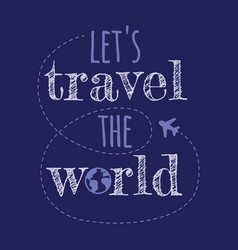 Lets trawel world quote vector