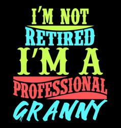 Im not retired a professional granny vector
