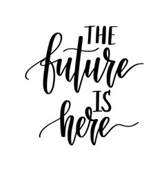 the future is here motivational inspiration vector image
