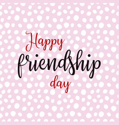 happy friendship day greeting card lettering on vector image