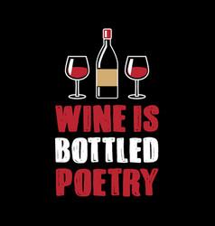 wine is bottled poetry vector image
