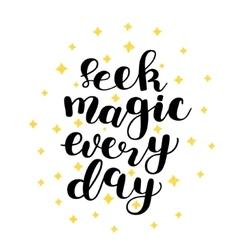 Seek magic every day vector