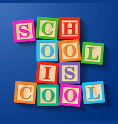school is cool phrase compiled with wooden vector image