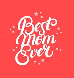 Best mom ever hand written lettering vector