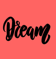 dream lettering phrase for postcard banner flyer vector image