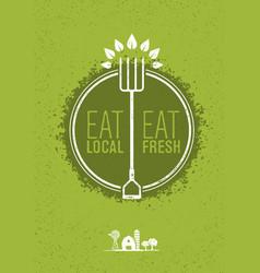 eat local eat fresh healthy food eco farm vector image vector image