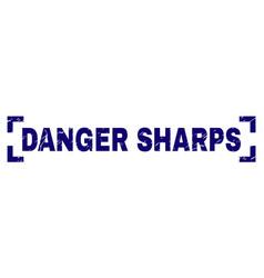 Grunge textured danger sharps stamp seal inside vector