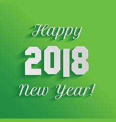 Happy new year 2018 text design on green vector