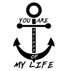 You are anchor of my life Typographical Background vector image