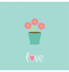 Three pink flowers in pot Love card vector