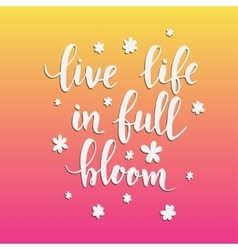 Live life in full bloom vector image