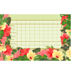 Timetable weekly schedule with hibiscus various vector