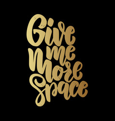 give me more space lettering phrase on dark vector image