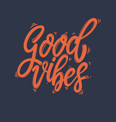 good vibes lettering phrase for postcard banner vector image