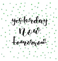 Yesterday now tomorrow Lettering vector image
