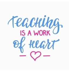 Teaching is a work of heart typography quote vector