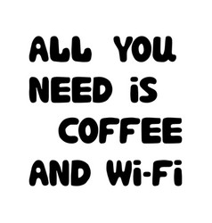 all you need is coffee and wi fi cute hand drawn vector image