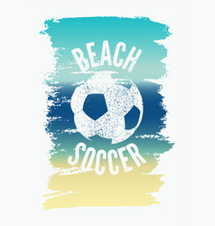beach soccer typographical vintage grunge poster vector image