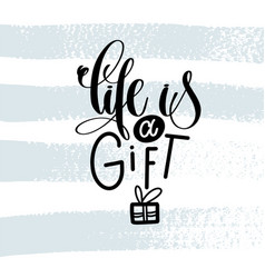 life is a gift - hand lettering inscription on vector image vector image