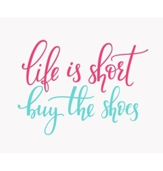 Life is short buy shoes vector