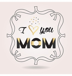 Mothers day I Love You MOM card with line frame vector image vector image