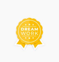 Dream work badge vector