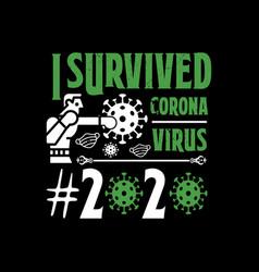 I survived coronavirus 2020 -covid 19 t shirts vector