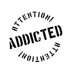 Addicted rubber stamp vector image